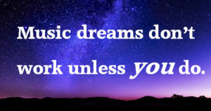 Music dreams don't work unless you do