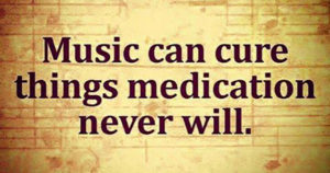 Music can cure things medication never will